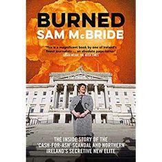 PDF Free Burned: The Inside Story of the 'Cash-for-Ash' Scandal and Northern Ireland's Secretive New Elite Author Sam McBride, #Books #BookAddict #Fiction #KindleBargain #GoodReads #Bookshelf #EBooks #Bibliophile #AmReading
