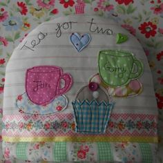 Tea Cosy...I have an embroidery pattern of teacups that would be pretty on one.
