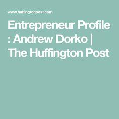 Entrepreneur Profile : Andrew Dorko | The Huffington Post