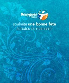 Bouygues Telecom souhaite une bonne fête à toutes les mamans !