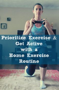 Prioritize and Get Active with a Home Exercise. Home exercise tips and advice. #beactiv