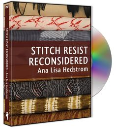 """Ana Lisa Hedstrom """"Stitch Resist Reconsidered"""" DVD - 2 discs / 2 1/2 hours of instructions and information. Photo courtesy of Ana Lisa Hedstrom"""
