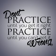 Don't Practice until you get it right ...Wall Quote Decal Vinyl Lettering Saying