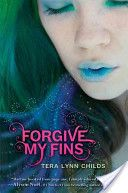 Forgive My Fins. Tera Lynn Childs. *Lily's whole life is a secret. Everyone she knows on land knows the Human Fake Lily, not the Mermaid Princess Lilly. When Lilly figures out her mother was Human she wants nothing more than to try to live a normal human life. But living one land comes with its ups and downs. Her crush, swimming star Brody, and her annoying neighbor Quince. Having a little crush doesn't exist when your a mermaid, not at all. When mermaids kiss, you are bonded for life. Lilly…