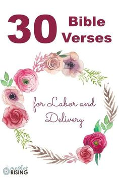 The following old and new testament bible verses for labor are a simple way to bring faith and spirituality to each moment, contraction and breath during birth.