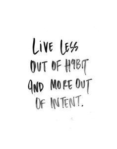 Live out of Intent.