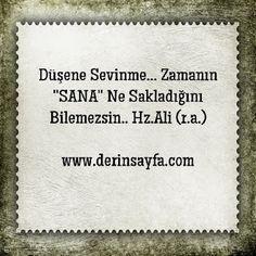 Düşene Sevinme... Zamanın ''SANA'' Ne Sakladığını Bilemezsin.. Hz.Ali (r.a.)
