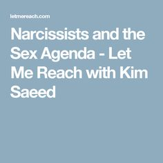 Narcissists and the Sex Agenda - Let Me Reach with Kim Saeed