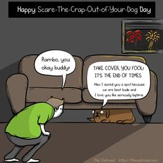 Happy Scare-The-Crap-Out-Of-Your-Dog Day - The Oatmeal//
