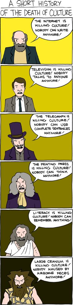 Hahaha!!! This made me laugh- especially after today's symposium!!     Cultural doomsayers need to know their place in history...
