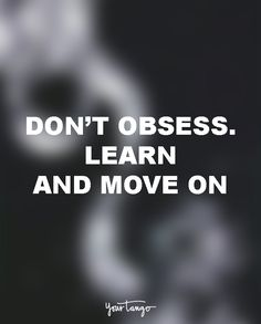 """Don't obsess. Learn and move on."""