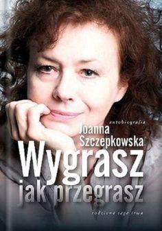 """Joanna Szczepkowska, """"Wygrasz jak przegrasz (autobiografia)"""", Demart, Warszawa 2014. 435 stron"""