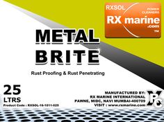 Metal Brite   Specially designed for removal of rust from any steel surface area also acts as rust proofing agent before the application of paint or coatings. It is non-flammable. Prevents further rusting.
