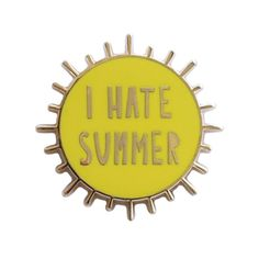 I Hate Summer 1.2 hard enamel pin SKU by nearmoderndisaster