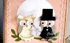 Stampin up Owl Punch Wedding Card.-- hate the eyes but love the pattern embossed into owl dress