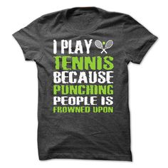 I play tennis because punching people is frowned upon Shirts T Shirts, Hoodie. Shopping Online Now ==► https://www.sunfrog.com/LifeStyle/I-play-tennis-because-punching-people-is-frowned-upon-Shirts[Hot]-48676067-Guys.html?41382