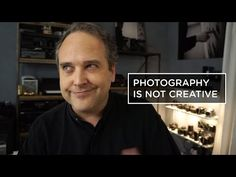 PHOTOGRAPHY IS NOT CREATIVE... - YouTube