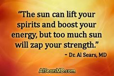 """The sun can lift your spirits and boost your energy, but too much sun will sap your strength."" – Dr. Al Sears, MD #quotes #skincancer #health #vitamind #vitamins http://www.alsearsmd.com"