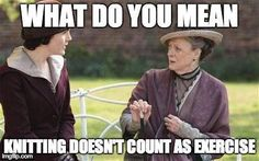 What do you mean knitting doesn't count as exercise?  | Knitting Memes and Jokes at www.intheloopknitting.com/knitting-humor
