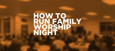 Family Worship Night.... maybe a great way to start off the school year~ Going Orange