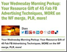 Your Wednesday Morning Perkup: Your Resource Gift of 45 Fab FB Advertising Techniques, MORE on the WF merge, PLR, more!