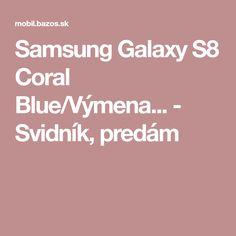 Samsung Galaxy S8 Coral Blue/Výmena... - Svidník, predám
