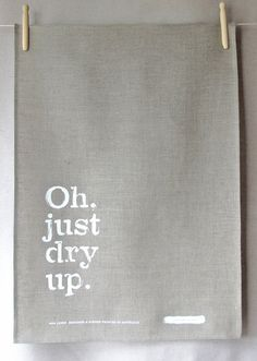 oh just dry up flax linen tea towel by inkandweaveteatowels - a very Aussie expression from an Aussie tea towel shop!