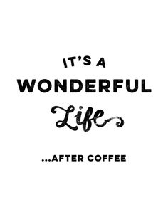 Coffee adds to wonderfulness.