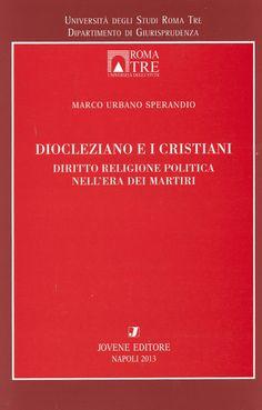 Diocleziano e i cristiani : diritto religione politica nell'era dei martiri / Marco Urbano Sperandio. -  Napoli : Jovene, 2013