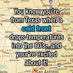 You know you're from a Texas when a cold front drops temps into the you're excited!