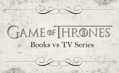 Game of Thrones: Books vs TV Series. Infographic