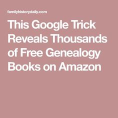 This Google Trick Reveals Thousands of Free Genealogy Books on Amazon