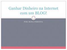 http://www.slideshare.net/IrinaPimenta/ganhar-dinheiro-na-internet-com-um-blog