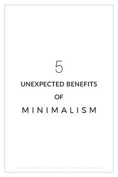 5 Unexpected benefits of minimalism via Lauren Jade Lately   a minimalist lifestyle blog