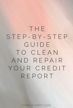 A step-by-step guide to help you clean and repair the errors on your credit report Credit, Credit Scores, Credit Repair #credit #creditscore Credit, Credit Scores, Credit Repair #credit #creditscore