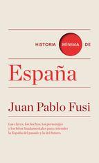 Historia mínima de España / Juan Pablo Fusi. Ver en el catálogo: http://cisne.sim.ucm.es/record=b2812988~S6*spi