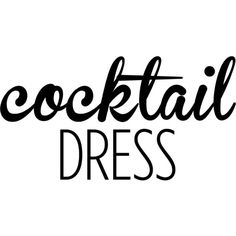 Cocktail Dress text ❤ liked on Polyvore featuring backgrounds, text, wording, phrase, quotes and saying