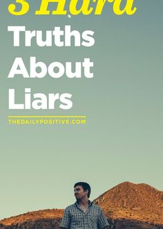 3 Hard Truths About Liars, good read and true.  The 1,2,3 were right on.   Impossible to ever have a real relationship with a person like that.