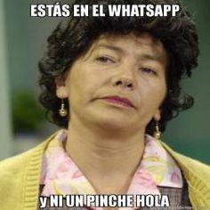 EST�S EN EL WHATSAPP y NI UN PINCHE HOLA  - Doña Lucha meme