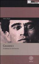 Gramsci : il sistema in movimento / Alberto Burgio. DeriveApprodi, 2014