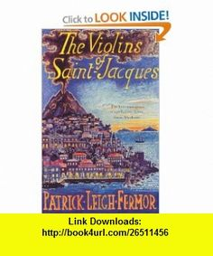 Violins of Saint-Jacques (9780719555299) Patrick Leigh Fermor , ISBN-10: 0719555299  , ISBN-13: 978-0719555299 ,  , tutorials , pdf , ebook , torrent , downloads , rapidshare , filesonic , hotfile , megaupload , fileserve