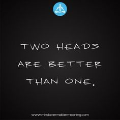 Life quotes - Two-heads-are-better-than-one. Mind Over Matter Meaning, Life Proverbs, Two Heads, Consciousness, Life Quotes, Spirituality, Mindfulness, Life Sayings, Quotes About Life