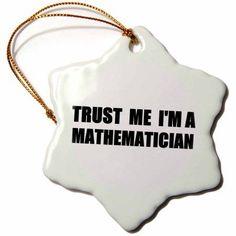 3dRose Trust me Im a Mathematician - math humor - funny mathematics job gift, Snowflake Ornament, Porcelain, 3-inch