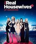 "And I've even seen the ""Real Housewives of Vancouver."""