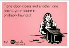 It happens all the time in a two door room-- wait, haunted? Oh gosh...