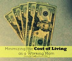 Minimizing the Cost of Living as a Working Mom - For your average working mom, balancing work life with family life is a question of both financial costs and opportunity costs. Here are a few tips for moms to minimize their budget line items and maximize family fun time. via OutsideTheBoxMom.com
