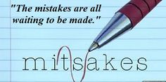 """""""The mistakes are all waiting to be made."""""""