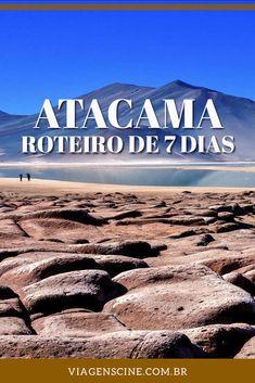 Viagem para o Deserto do Atacama - Dicas e Roteiro de 7 Dias: confira um roteiro dia a dia do que fazer no Atacama e dicas de quando ir e onde ficar na região
