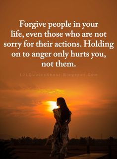 Forgive People Quotes Forgive people in your life, even those who are not sorry for their actions. Holding on to anger only hurts you, not them. Quotable Quotes, True Quotes, Happy Quotes, Motivational Quotes, Inspirational Quotes, Quotes Quotes, Quotes Positive, Encouragement Quotes, Wisdom Quotes