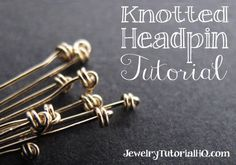 Free video tutorial: how to make a knotted headpin. #jewelrymaking #diyjewelry http://jewelrytutorialhq.com/how-to-make-a-knotted-headpin